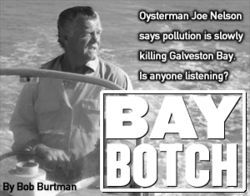 Oysterman Joe Nelson says pollution is slowly killing Galveston Bay. Is anyone listening?